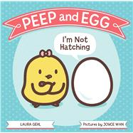Peep and Egg: I'm not Hatching by Gehl, Laura; Wan, Joyce, 9780374301217