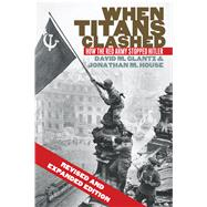 When Titans Clashed: How the Red Army Stopped Hitler by Glantz, David; House, Jonathan, 9780700621217