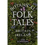 Botanical Folk Tales of Britain and Ireland by Schneidau, Lisa, 9780750981217