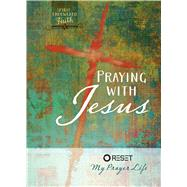 Praying With Jesus: Reset My Prayer Life by Intimate Life Ministries, 9781424551217