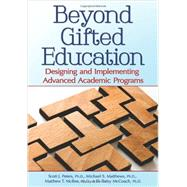 Beyond Gifted Education: Designing and Implementing Advanced Academic Programs by Peters, Scott J., Ph.D.; Matthews, Michael S., Ph.D.; McBee, Matthew T., Ph.D.; McCoach, D. Betsy, Ph.D., 9781618211217