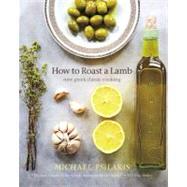 How to Roast a Lamb by Psilakis, Michael; Kafka, Barbara, 9780316041218