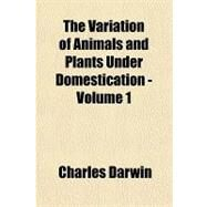 The Variation of Animals and Plants Under Domestication by Darwin, Charles, 9781153731218