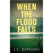When the Flood Falls by Barnard, J. E., 9781459741218