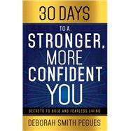 30 Days to a Stonger, More Confident You: Secrets to Bold and Fearless Living by Pegues, Deborah Smith, 9780736961219