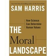 The Moral Landscape How Science Can Determine Human Values by Harris, Sam, 9781439171219