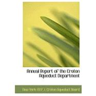 Annual Report of the Croton Aqueduct Department by New York, Croton Aqueduct Board, 9780554761220