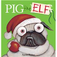Pig the Elf by Blabey, Aaron, 9781338221220