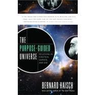 The Purpose-Guided Universe: Believing in Einstein, Darwin, and God by Haisch, Bernard, 9781601631220