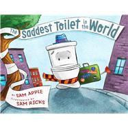 The Saddest Toilet in the World by Apple, Sam; Ricks, Sam, 9781481451222