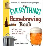The Everything Homebrewing Book: All You Need to Brew the Best Beer at Home! by Beechum, Drew, 9781605501222