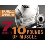 7 Weeks to 10 Pounds of Muscle The Complete Day-by-Day Program to Pack on Lean, Healthy Muscle Mass by Stewart, Brett; Warner, Jason, 9781612431222