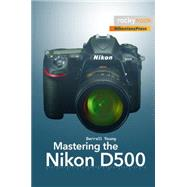 Mastering the Nikon D500 by Young, Darrell, 9781681981222