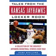 Tales from the Kansas Jayhawks Locker Room by Stallard, Mark; Stallworth, Isaac, 9781683581222