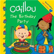 Caillou: The Birthday Party by St-Onge, Claire; Sévigny, Eric, 9782897181222