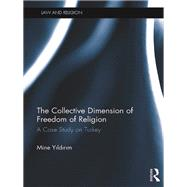 The Collective Dimension of Freedom of Religion: A Case Study on Turkey by Yildirim; Mine, 9781138691223