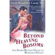 Beyond Heaving Bosoms The Smart Bitches' Guide to Romance Novels by Wendell, Sarah; Tan, Candy, 9781416571223