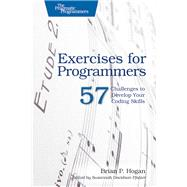 Exercises for Programmers: 57 Challenges to Develop Your Coding Skills by Hogan, Brian P., 9781680501223