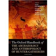 The Oxford Handbook of the Archaeology and Anthropology of Hunter-Gatherers by Cummings, Vicki; Jordan, Peter; Zvelebil, Marek, 9780199551224