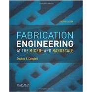 Fabrication Engineering at the Micro- and Nanoscale by Campbell, Stephen A., 9780199861224