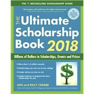 The Ultimate Scholarship Book 2018 Billions of Dollars in Scholarships, Grants and Prizes by Tanabe, Gen; Tanabe, Kelly, 9781617601224
