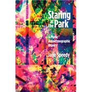 Staring at the Park: A Poetic Autoethnographic Inquiry by Speedy,Jane, 9781629581224