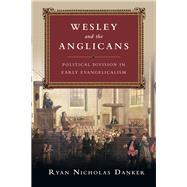 Wesley and the Anglicans by Danker, Ryan Nicholas, 9780830851225