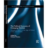 The Political Economy of Emerging Markets: Varieties of BRICS in the Age of Global Crises and Austerity by Westra; Richard, 9781138121225