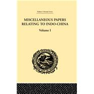 Miscellaneous Papers Relating to Indo-China: Volume I by Rost,Reinhold, 9781138981225