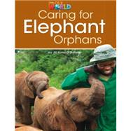 Our World Readers: Caring for Elephant Orphans British English by O'Sullivan, Jill Korey, 9781285191225