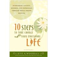 10 Steps to Take Charge of Your Emotional Life by WOOD, EVE A., 9781401911225
