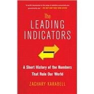The Leading Indicators A Short History of the Numbers That Rule Our World by Karabell, Zachary, 9781451651225