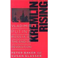 Kremlin Rising: Vladimir Putin's Russia and the End of Revolution by Baker, Peter, 9781597971225
