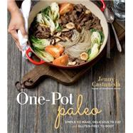 One-Pot Paleo Simple to Make, Delicious to Eat and Gluten-free to Boot by Castaneda, Jenny, 9781624141225