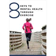 8 Keys to Mental Health Through Exercise by Hibbert, Christina G.; Rothschild, Babette, 9780393711226