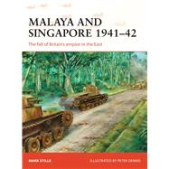 Malaya and Singapore 1941–42 The fall of Britain's empire in the East by Stille, Mark; Dennis, Peter, 9781472811226