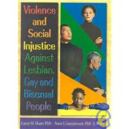 Violence and Social Injustice Against Lesbian, Gay, and Bisexual People by Sloan; Lacey, 9781560231226