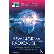 New Normal, Radical Shift: Changing Business and Politics for a Sustainable Future by Bettridge,Neela, 9781138271227