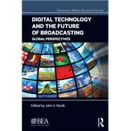 Digital Technology and the Future of Broadcasting: Global Perspectives by Pavlik; John V, 9781138891227