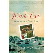 With Love, Wherever You Are by Mackall, Dandi Daley, 9781496421227