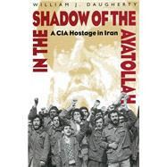 In the Shadow of the Ayatollah by Daugherty, William, 9781682471227