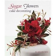 Sugar Flowers for Cake Decorating by Alan Dunn, 9781847731227
