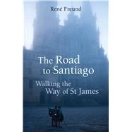 The Road to Santiago by Freud, Ren�; Joffe, Janina, 9781909961227