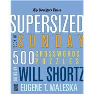The New York Times Supersized Book of Sunday Crosswords: 500 Puzzles by Shortz; The New York Times, 9780312361228