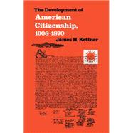 The Development of American Citizenship, 1608-1870 by Kettner, James H., 9780807841228