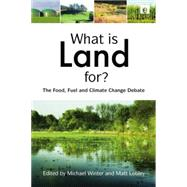 What is Land For?: The Food, Fuel and Climate Change Debate by Winter,Michael, 9781138881228