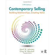 Contemporary Selling: Building Relationships, Creating Value by Johnston; Mark, 9781138951228
