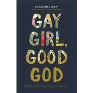 Gay Girl, Good God The Story of Who I Was, and Who God Has Always Been by Perry, Jackie Hill, 9781462751228