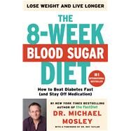 The 8-Week Blood Sugar Diet How to Beat Diabetes Fast (and Stay Off Medication for Life) by Mosley, Michael, Dr., 9781501111228
