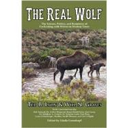 The Real Wolf: The Science, Politics, and Economics of Co-existing With Wolves in Modern Times by Lyon, Ted B.; Graves, Will N.; Arnaud, Robert (CON); Bergerud, Arthur (CON); Budd-falen, Karen (CON), 9781591521228